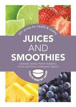 Juices and Smoothies : 201 Drinks for Health & Vitality - Amanda Cross