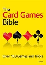 The Card Games Bible : Over 150 games and tricks - Hamlyn