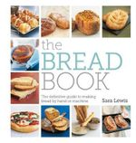 The Bread Book : The Definitive Guide to Making Bread by Hand or Machine - Sara Lewis