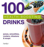 100 Health-Boosting Drinks : Juices, Smoothies, Coolers, Infusions and Soups -  Hamlyn