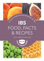 IBS: Food, Facts and Recipes : Control Irritable Bowel Syndrome for Life - Sara Lewis