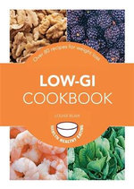 Low-GI Cookbook : Over 80 Delicious Recipes to Help You Lose Weight and Gain Health - Louise Blair