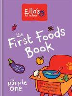 Ella's Kitchen: The First Foods Book : The Purple One - Ella's Kitchen