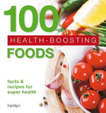 100 Health-Boosting Foods : Facts and Recipes for Super Health - Hamlyn