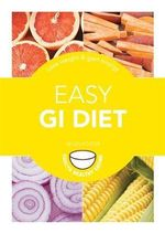 Easy GI Diet : Use the Glycaemic Index to Lose Weight and Gain Energy - Helen Foster