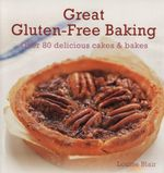 Great Gluten-Free Baking : Over 80 Delicious Cakes & Bars - Louise Blair