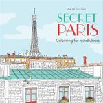 Secret Paris : Colouring for Mindfulnes - Zoe de Las Cases