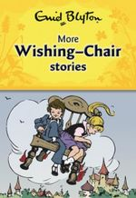 More Wishing Chair Stories : Wishing Chair Series - Enid Blyton