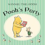 Pooh's Party : Winnie-The-Pooh - A A Milne