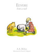 Eeyore Loses A Tail  : Book 9 - A.A. Milne