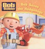 Bob Saves the Hedgehogs : Bob the Builder