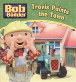 Travis Paints the Town : Bob the Builder