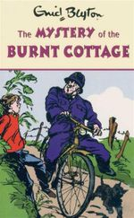 The Mystery of the Burnt Cottage : Enid Blyton's Mystery Series : Book 1 - Enid Blyton