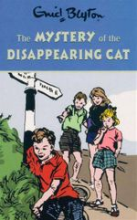 The Mystery of the Disappearing Cat : Enid Blyton's Mystery Series : Book 2 - Enid Blyton
