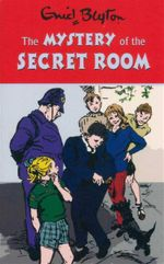 The Mystery of the Secret Room : Enid Blyton's Mystery Series : Book 3 - Enid Blyton