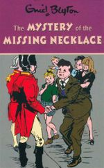 The Mystery of the Missing Necklace : Enid Blyton's Mystery Series : Book 5 - Enid Blyton