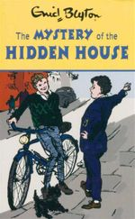The Mystery of the Hidden House : Enid Blyton's Mystery Series : Book 6 - Enid Blyton