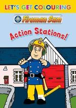 Fireman Sam - Action Stations! : Let's Get Colouring