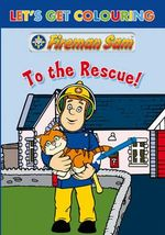 Fireman Sam - To the Rescue! : Let's Get Colouring
