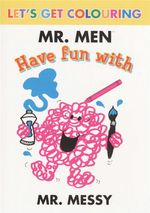 Have Fun with Mr. Messy : Let's Get Colouring : Mr. Men Series - Roger Hargreaves