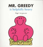 Mr Greedy is Helpfully Heavy - Roger Hargreaves
