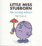 Little Miss Stubborn the Wrong Advice : The Wrong Advice - Roger Hargreaves