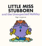 Little Miss Stubborn & the Unexpected Holiday - Roger Hargreaves