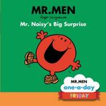 Mr. Noisy's Big Surprise : Mr Men one-a-day : Friday - Brenda Apsley
