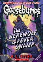 The Werewolf of Fever Swamp : Goosebumps (Pb Unnumbered) - R L Stine