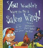 You Wouldn't Want to Be a Salem Witch! : Bizarre Accusations You'd Rather Not Face - Jim Pipe