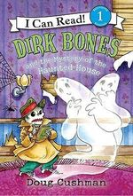 Dirk Bones and the Mystery of the Haunted House : I Can Read Books: Level 1 - Doug Cushman