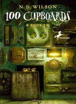 100 Cupboards : 100 Cupboards - N D Wilson