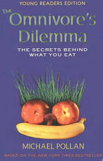 The Omnivore's Dilemma, Young Readers Edition : The Secrets Behind What You Eat - Michael Pollan