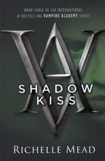 Shadow Kiss : Library Edition - Richelle Mead