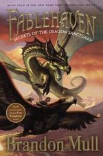 Secrets of the Dragon Sanctuary : Fablehaven : Book 4 - Brandon Mull
