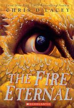 The Fire Eternal : Last Dragon Chronicles Series : Book 4  - Chris D'Lacey