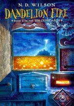 Dandelion Fire : 100 Cupboards - N D Wilson