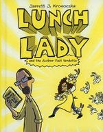 Lunch Lady and the Author Visit Vendetta - Jarrett J Krosoczka