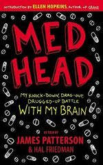 Med Head :  My Knock-Down, Drag-Out, Drugged-Up Battle with My Brain - James Patterson