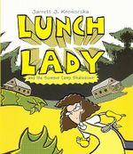 Lunch Lady 4 : Lunch Lady and the Summer Camp Shakedown - Jarrett J Krosoczka