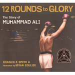 Twelve Rounds to Glory : The Story of Muhammad Ali - Charles R Smith, Jr.