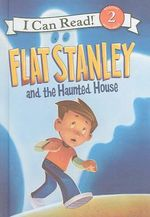 Flat Stanley and the Haunted House : I Can Read Books: Level 2 - Lori Haskins Houran