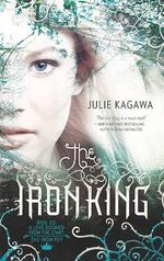 The Iron King : Iron Fey Series : Book 1 - Julie Kagawa
