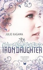 The Iron Daughter : Iron Fey Series : Book 2 - Julie Kagawa