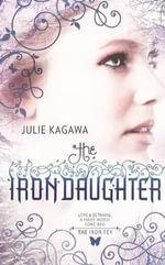 The Iron Daughter : Iron Fey Series : Book 2 - Julie Kagawa