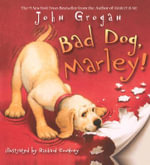 Bad Dog, Marley! : Messy Dog - John Grogan