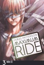 Maximum Ride : The Manga, Volume 3 - James Patterson