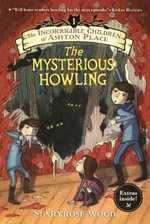 The Mysterious Howling : Incorrigible Children of Ashton Place - Maryrose Wood