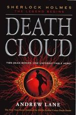 Death Cloud : Sherlock Holmes: The Legend Begins - Andrew Lane