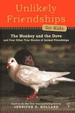 The Monkey and the Dove : And Four Other True Stories of Animal Friendships - Jennifer S Holland